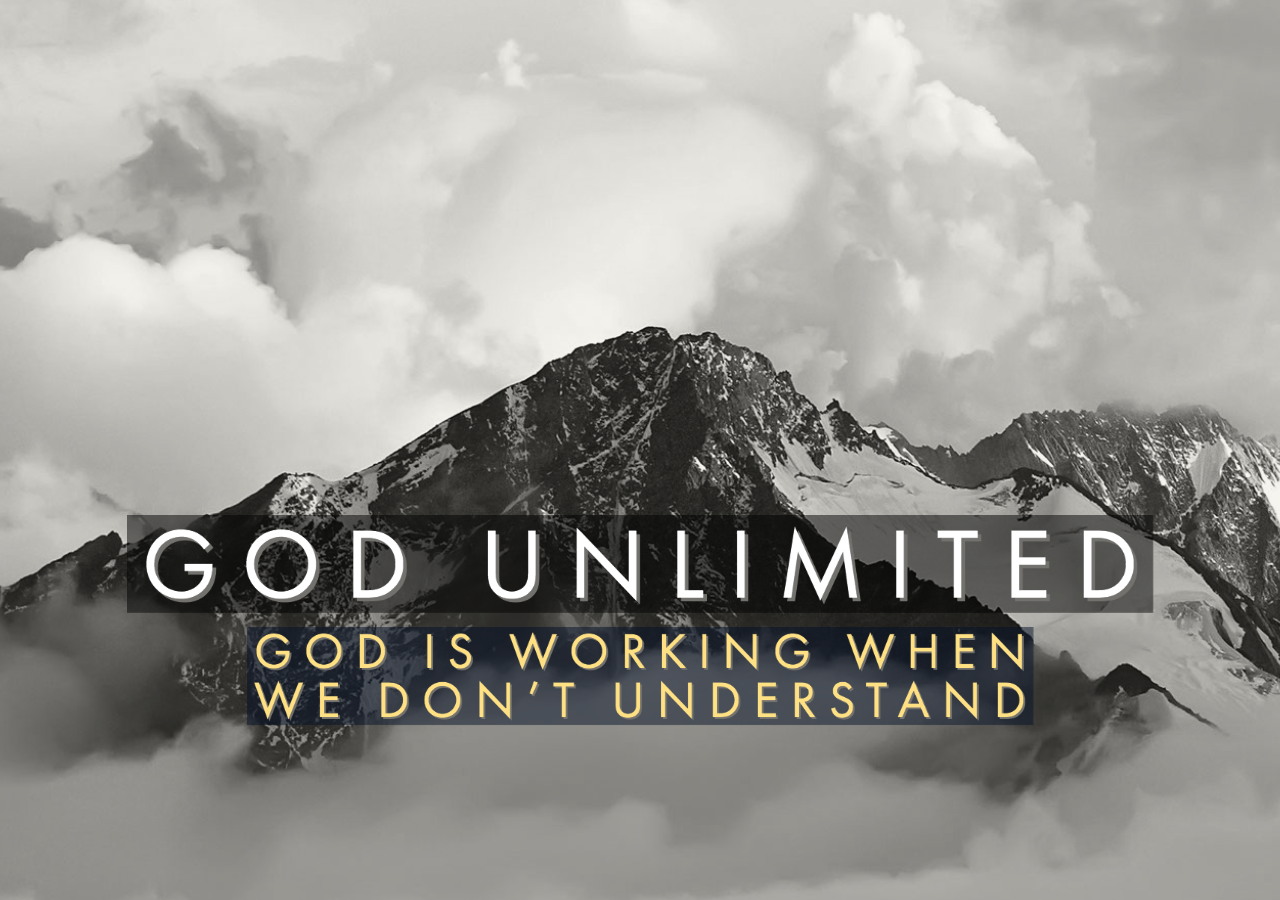 God Unlimited - God is working when we don't understand