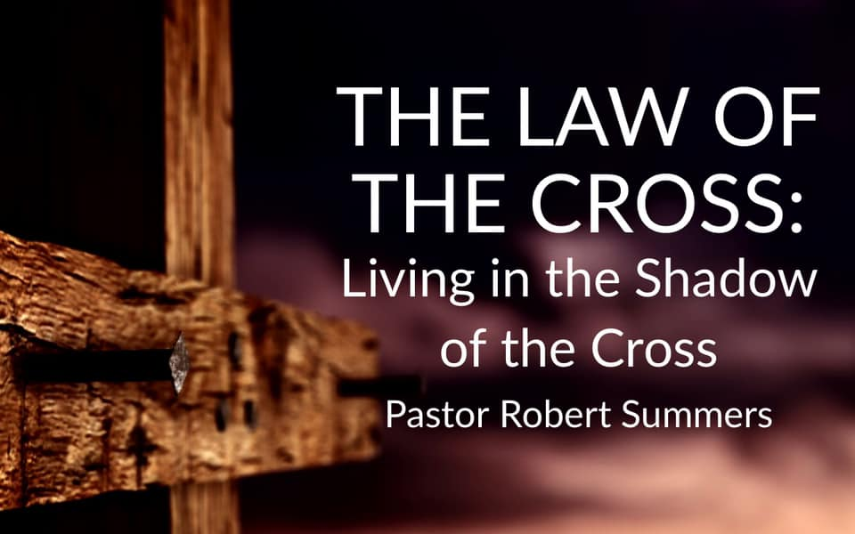 THE LAW OF THE CROSS: Living in the Shadow of the Cross